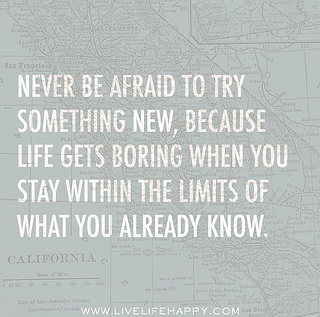 Never be afraid to try something new, because ...